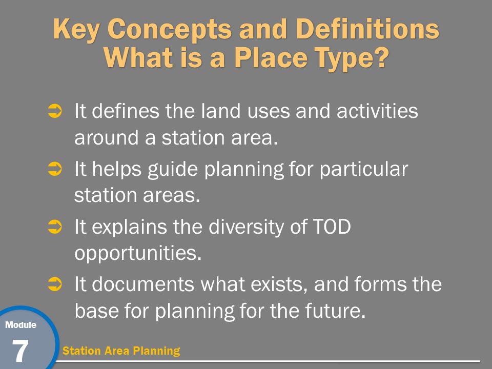Module 7 Station Area Planning Key Concepts: Place Types Regional Center Urban Center Suburban Center Transit Town Center Urban Neighborhood Transit Neighborhood Special Use / EmploymentDistrict Mixed-Use Corridor Pearl Station -Denver, CO