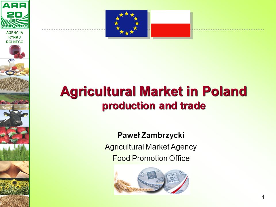 AGENCJA RYNKU ROLNEGO 1 Paweł Zambrzycki Agricultural Market Agency Food Promotion Office Agricultural Market in Poland production and trade