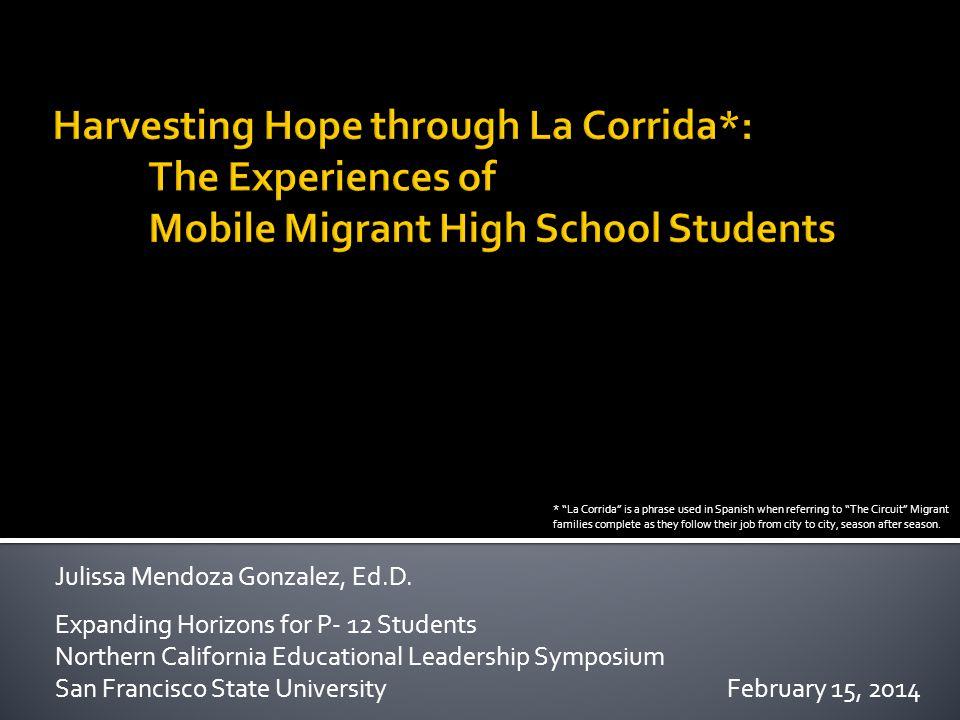 Julissa Mendoza Gonzalez, Ed.D. Expanding Horizons for P- 12 Students Northern California Educational Leadership Symposium San Francisco State Univers