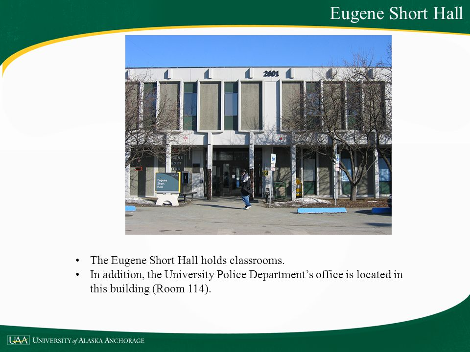 Eugene Short Hall The Eugene Short Hall holds classrooms. In addition, the University Police Departments office is located in this building (Room 114)
