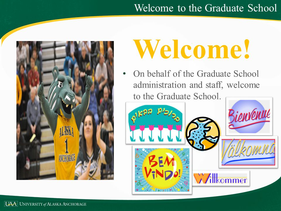 Welcome! On behalf of the Graduate School administration and staff, welcome to the Graduate School. Welcome to the Graduate School