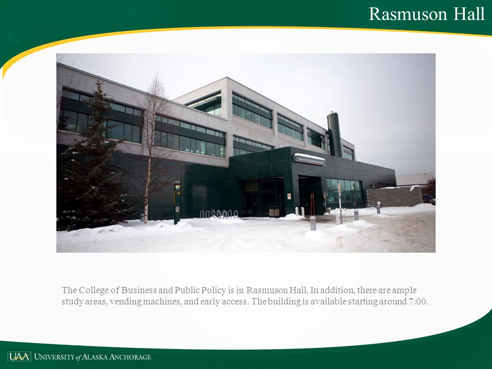 The College of Business and Public Policy is in Rasmuson Hall. In addition, there are ample study areas, vending machines, and early access. The build