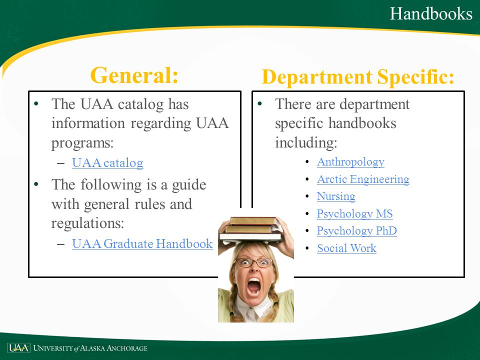 Department Specific: There are department specific handbooks including: Anthropology Arctic Engineering Nursing Psychology MS Psychology PhD Social Wo