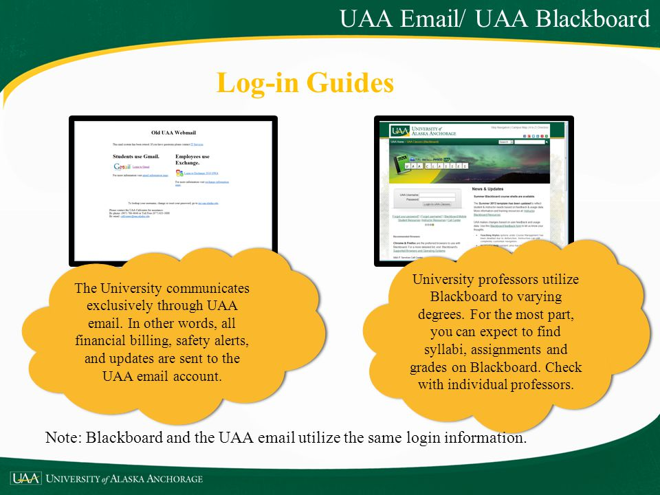 UAA Email/ UAA Blackboard The University communicates exclusively through UAA email. In other words, all financial billing, safety alerts, and updates