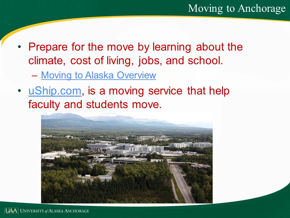 Prepare for the move by learning about the climate, cost of living, jobs, and school. –Moving to Alaska OverviewMoving to Alaska Overview uShip.com, i