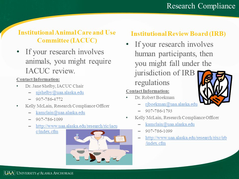 Institutional Review Board (IRB) If your research involves human participants, then you might fall under the jurisdiction of IRB regulations Contact I