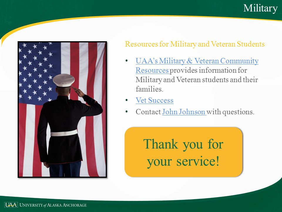 Resources for Military and Veteran Students UAAs Military & Veteran Community Resources provides information for Military and Veteran students and the