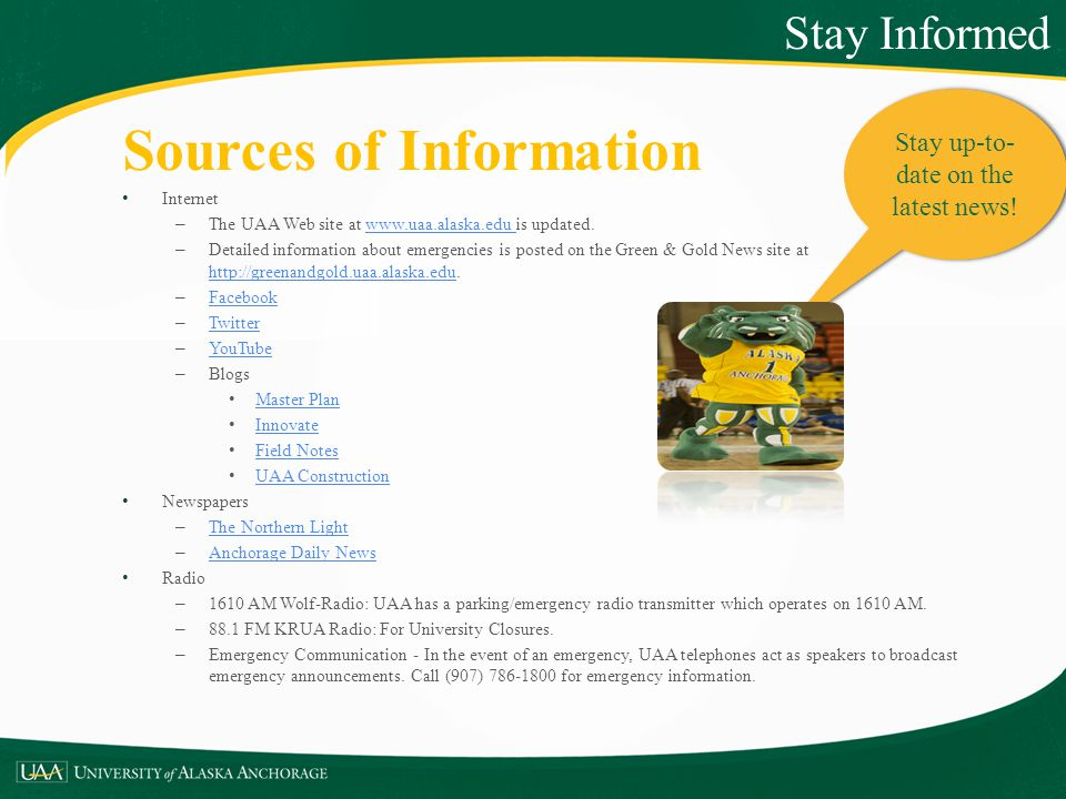 Stay up-to- date on the latest news! Sources of Information Internet – The UAA Web site at www.uaa.alaska.edu is updated.www.uaa.alaska.edu – Detailed