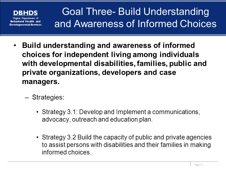 Page 13 DBHDS Virginia Department of Behavioral Health and Developmental Services Goal Three- Build Understanding and Awareness of Informed Choices Bu