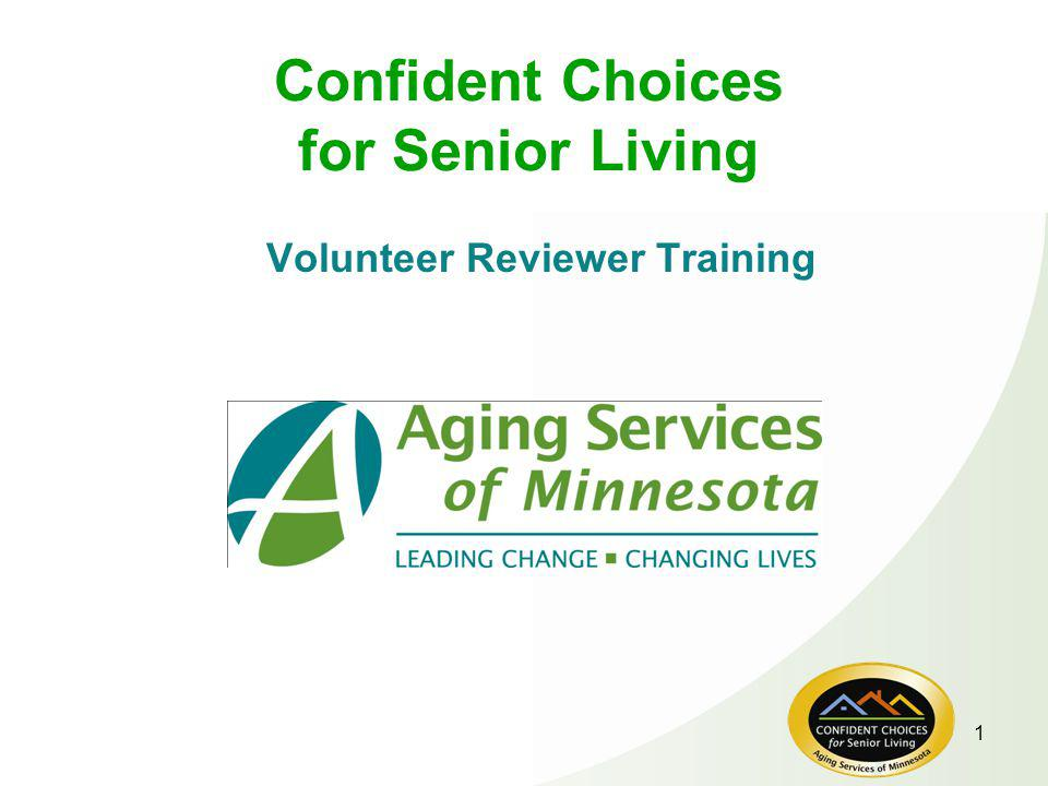 1 Confident Choices for Senior Living Volunteer Reviewer Training