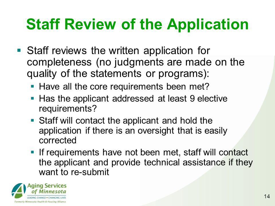 14 Staff Review of the Application Staff reviews the written application for completeness (no judgments are made on the quality of the statements or programs): Have all the core requirements been met.