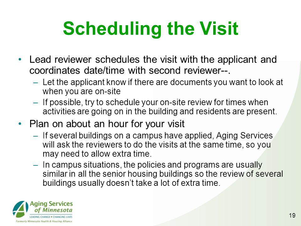 Scheduling the Visit Lead reviewer schedules the visit with the applicant and coordinates date/time with second reviewer--.