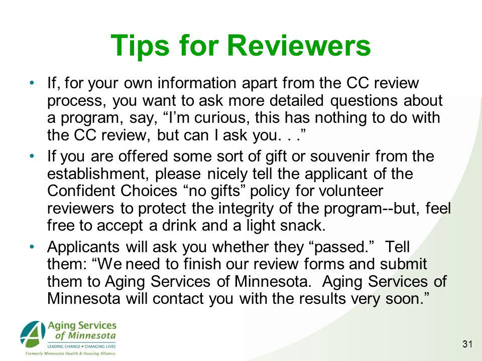 31 Tips for Reviewers If, for your own information apart from the CC review process, you want to ask more detailed questions about a program, say, Im curious, this has nothing to do with the CC review, but can I ask you...
