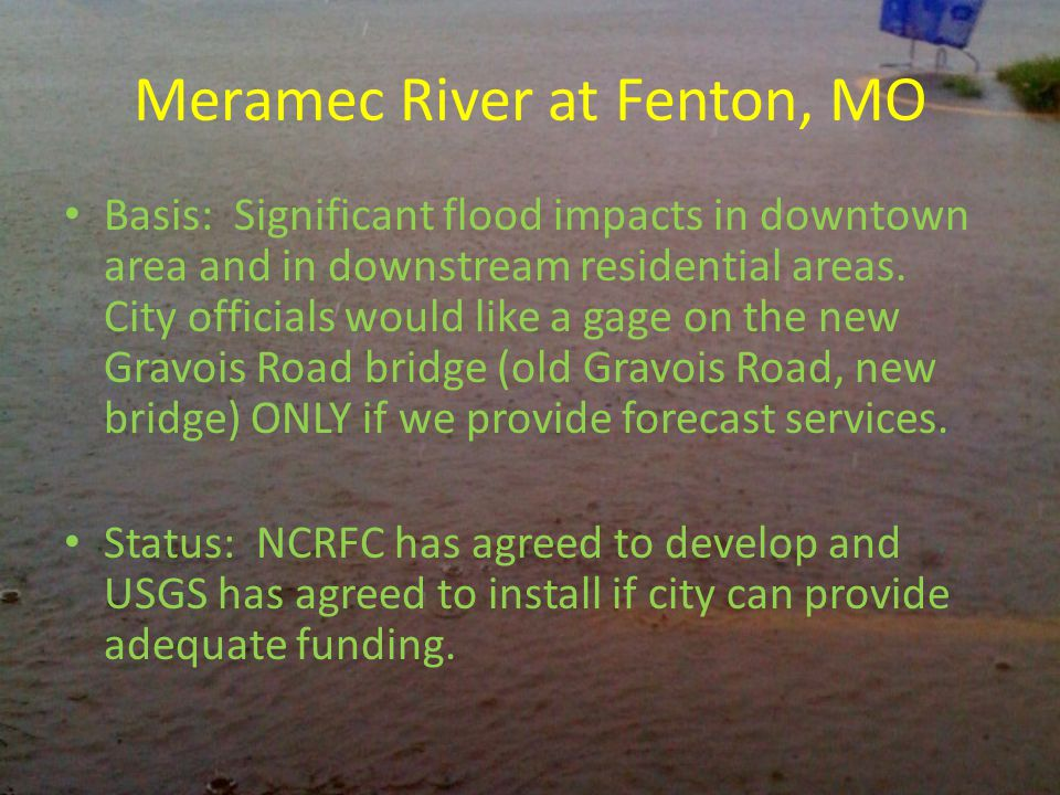 Meramec River at Fenton, MO Basis: Significant flood impacts in downtown area and in downstream residential areas.