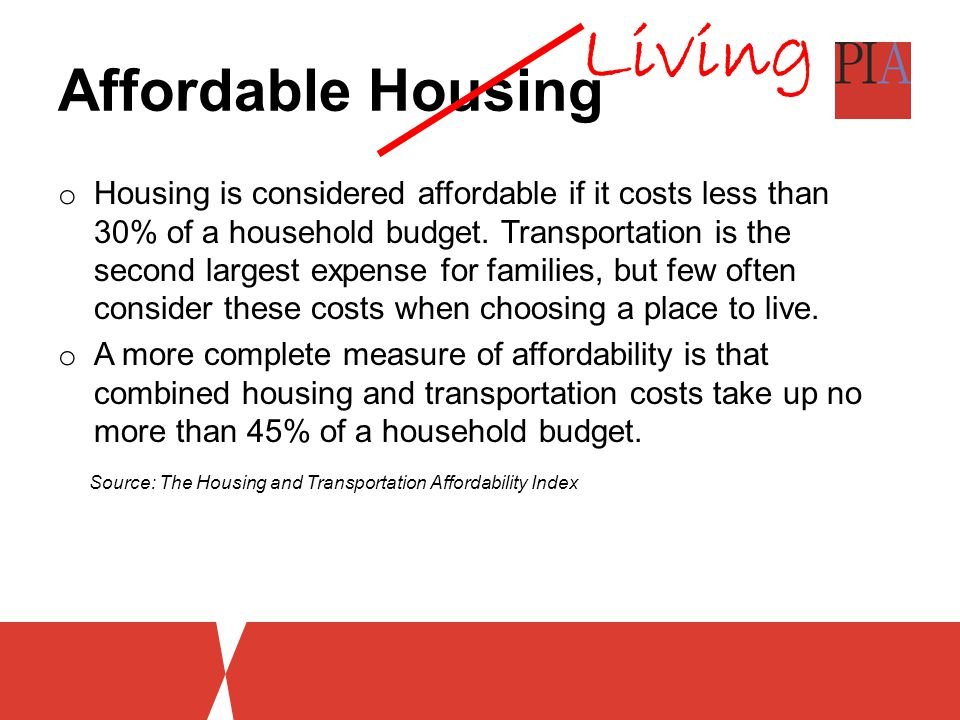 Affordable Housing o Housing is considered affordable if it costs less than 30% of a household budget.