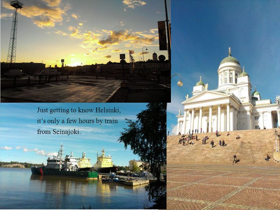 Just getting to know Helsinki, its only a few hours by train from Seinajoki.