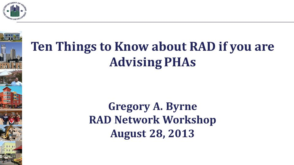 Ten Things to Know about RAD if you are Advising PHAs Gregory A. Byrne RAD Network Workshop August 28, 2013