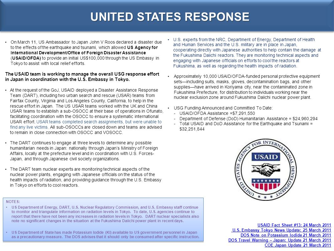UNITED STATES RESPONSE On March 11, US Ambassador to Japan John V Roos declared a disaster due to the effects of the earthquake and tsunami, which all