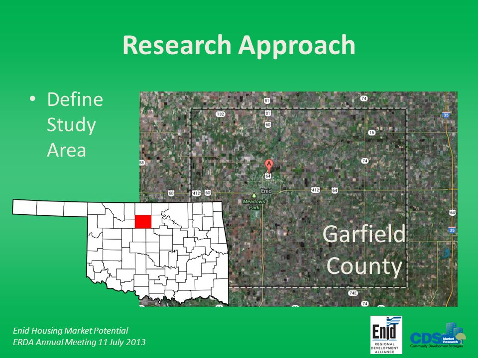 Enid Housing Market Potential ERDA Annual Meeting 11 July 2013 Research Approach Define Study Area Garfield County