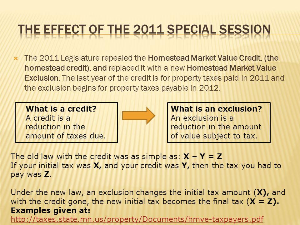 The 2011 Legislature repealed the Homestead Market Value Credit, (the homestead credit), and replaced it with a new Homestead Market Value Exclusion.