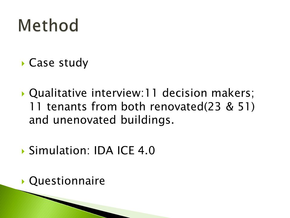 Case study Qualitative interview:11 decision makers; 11 tenants from both renovated(23 & 51) and unenovated buildings. Simulation: IDA ICE 4.0 Questio