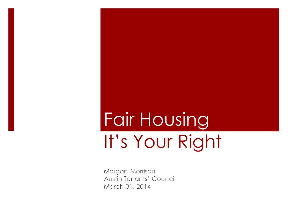 Fair Housing Its Your Right Morgan Morrison Austin Tenants Council March 31, 2014