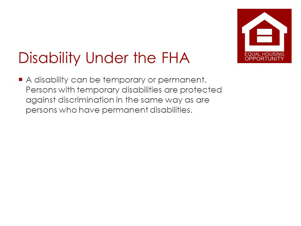 Disability Under the FHA A disability can be temporary or permanent.