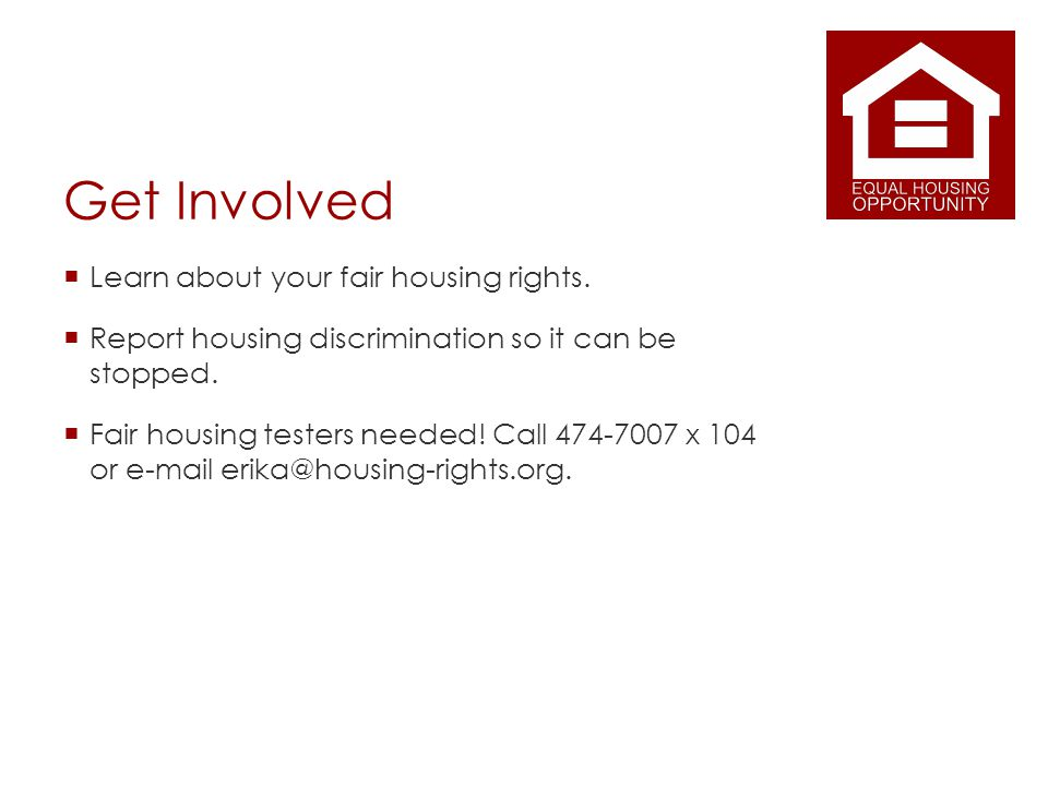 Get Involved Learn about your fair housing rights.