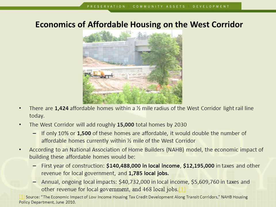 Economics of Affordable Housing on the West Corridor [1 ][1 ] Source: The Economic Impact of Low Income Housing Tax Credit Development Along Transit Corridors, NAHB Housing Policy Department, June 2010.
