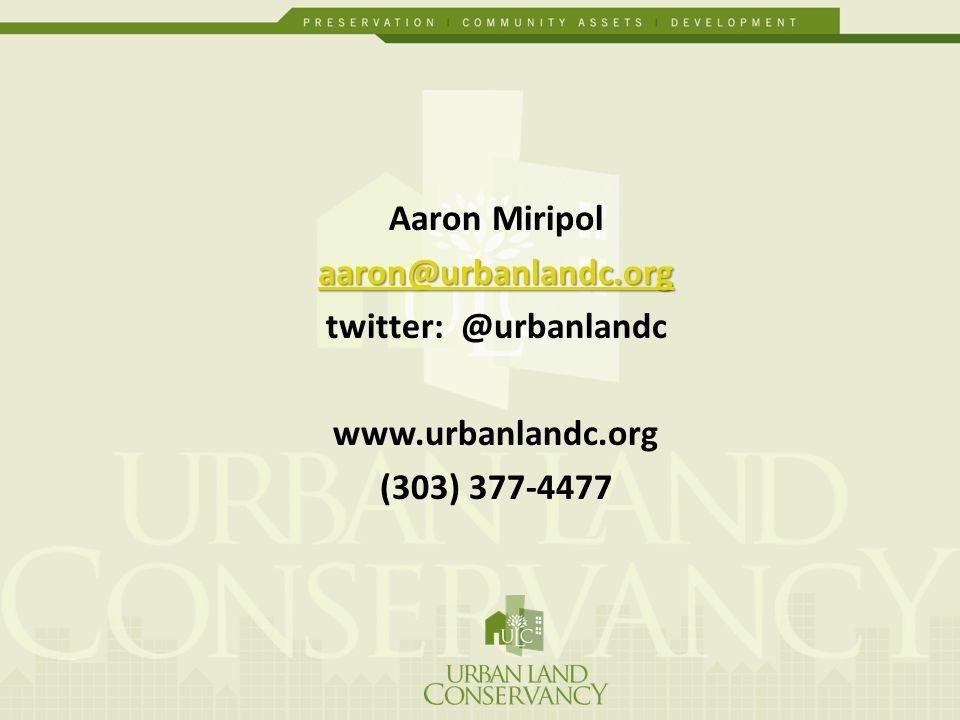 Aaron Miripol aaron@urbanlandc.org twitter: @urbanlandc www.urbanlandc.org (303) 377-4477