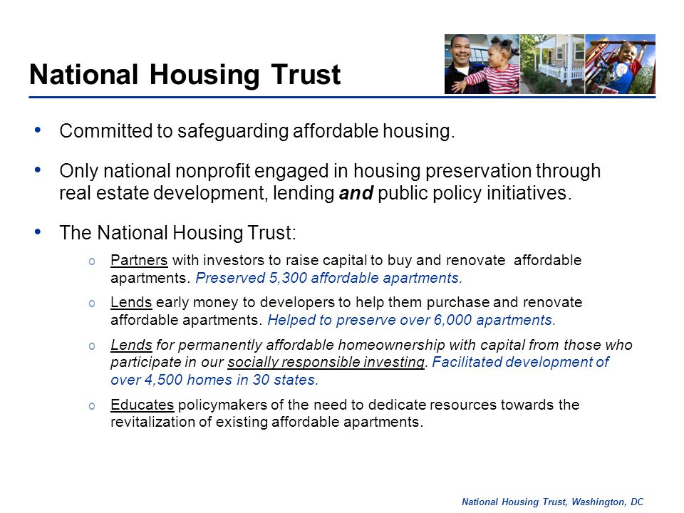 National Housing Trust, Washington, DC Enacted in 1986 and has been one of the most important and successful federal housing programs ever created.