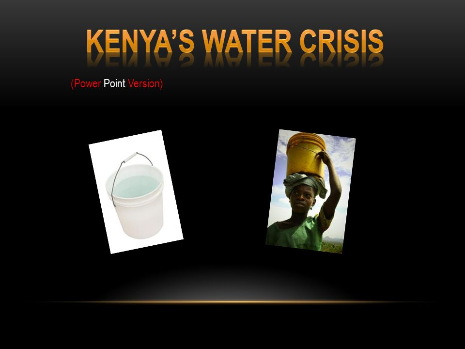 SOURCES Wikipedia.org Water.org/country/kenya/ Water.org 2 Fact sheets Burnaby.ca CIA-the world factbook Thewaterproject.org Did You Know.