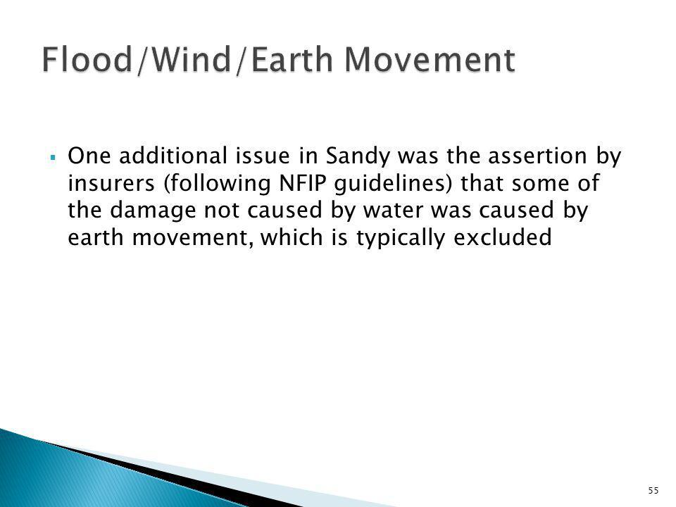 One additional issue in Sandy was the assertion by insurers (following NFIP guidelines) that some of the damage not caused by water was caused by earth movement, which is typically excluded 55