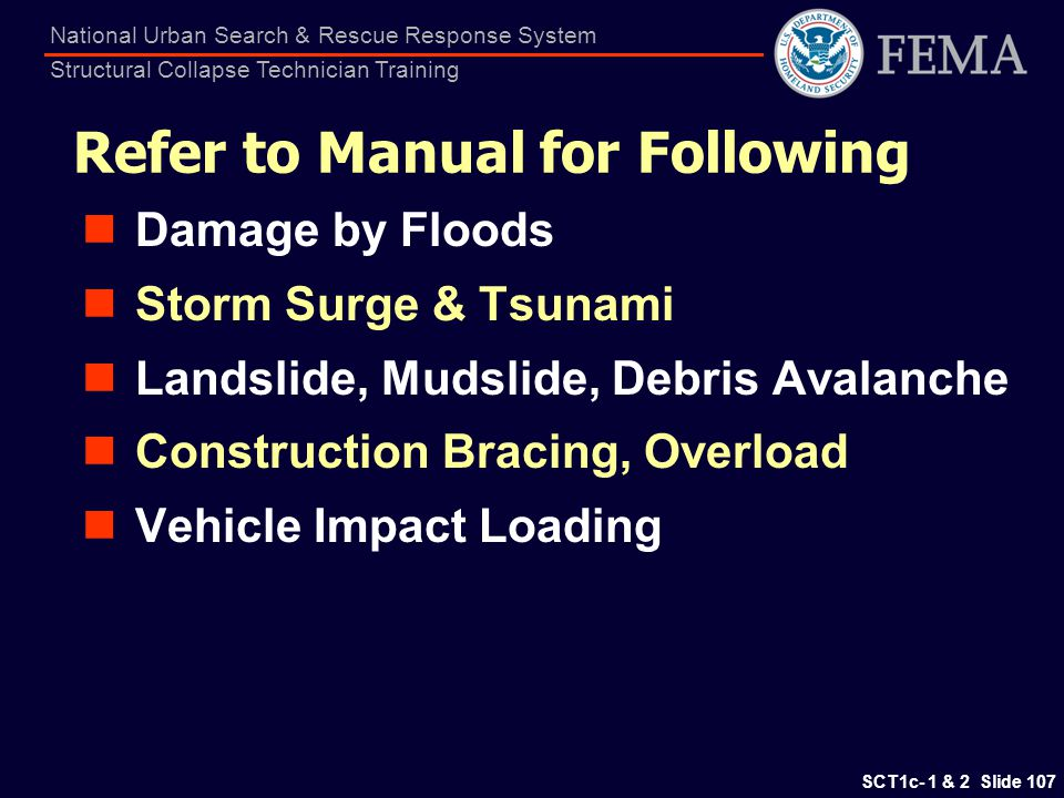 SCT1c- 1 & 2 Slide 107 National Urban Search & Rescue Response System Structural Collapse Technician Training Refer to Manual for Following Damage by