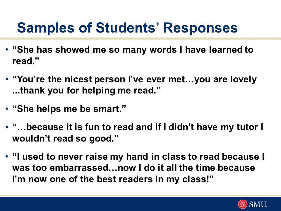 Samples of Students Responses She has showed me so many words I have learned to read.