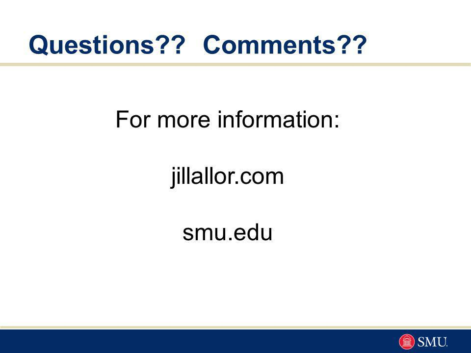Questions Comments For more information: jillallor.com smu.edu