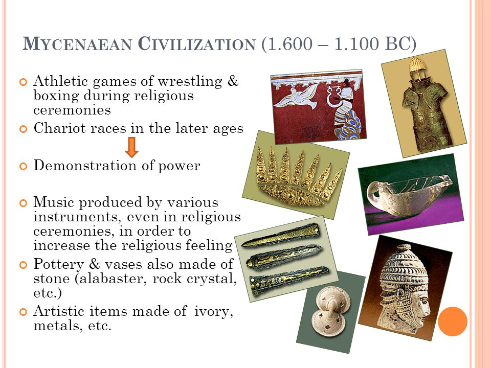 M YCENAEAN C IVILIZATION (1.600 – 1.100 BC) Athletic games of wrestling & boxing during religious ceremonies Chariot races in the later ages Demonstra