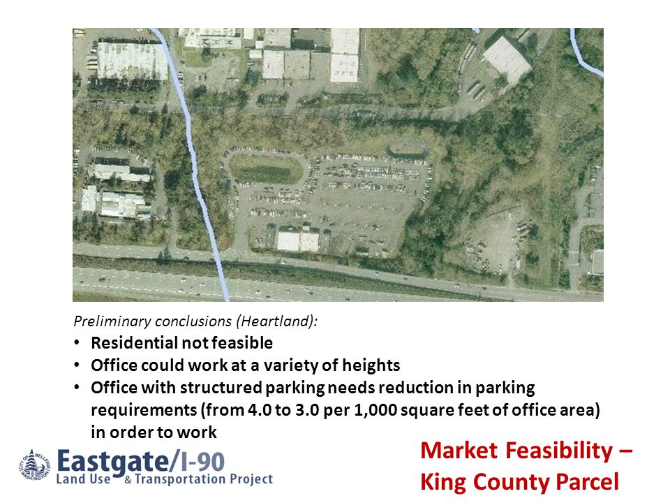 Market Feasibility – King County Parcel Preliminary conclusions (Heartland): Residential not feasible Office could work at a variety of heights Office