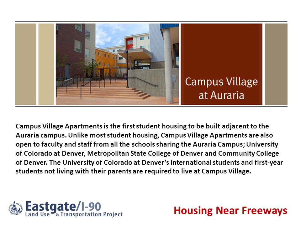 Housing Near Freeways Campus Village Apartments is the first student housing to be built adjacent to the Auraria campus.
