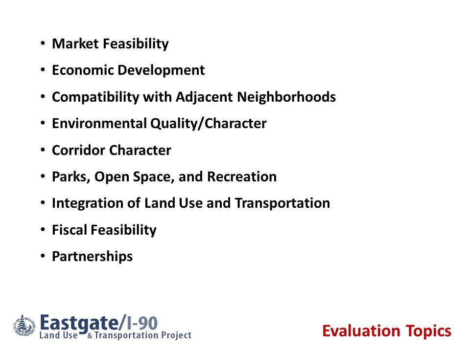 Evaluation Topics Market Feasibility Economic Development Compatibility with Adjacent Neighborhoods Environmental Quality/Character Corridor Character