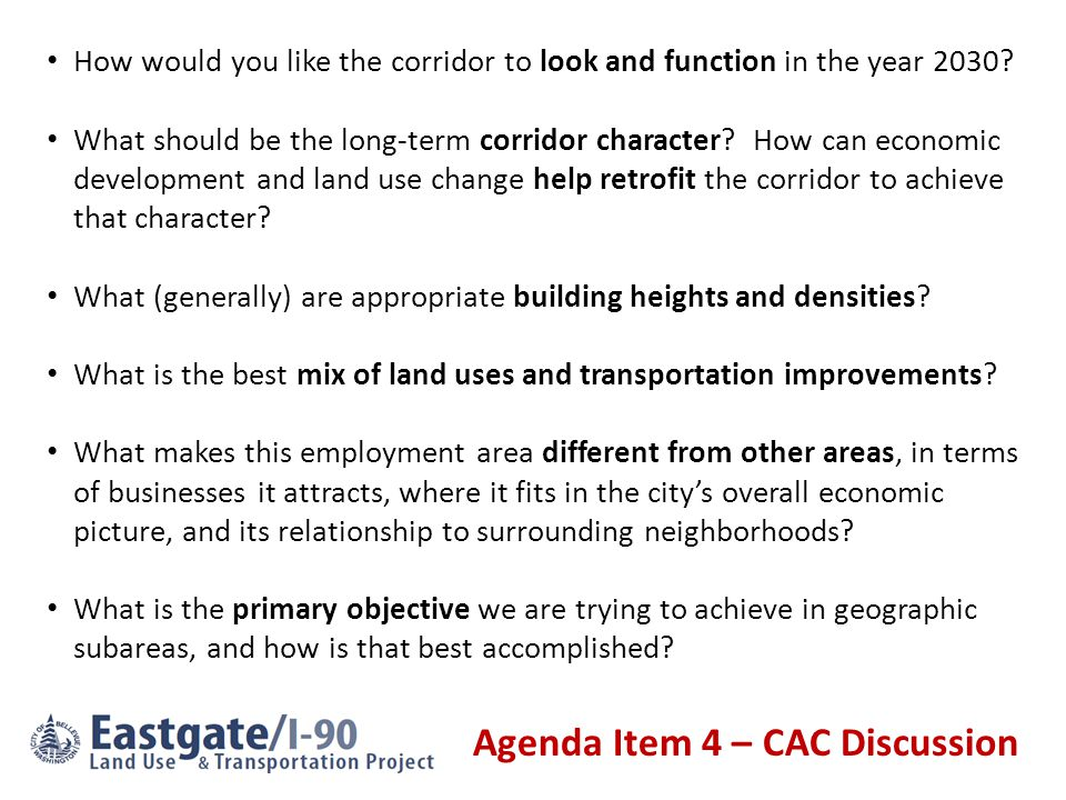 Agenda Item 4 – CAC Discussion How would you like the corridor to look and function in the year 2030.