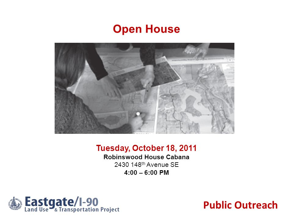 Public Outreach Open House Tuesday, October 18, 2011 Robinswood House Cabana 2430 148 th Avenue SE 4:00 – 6:00 PM