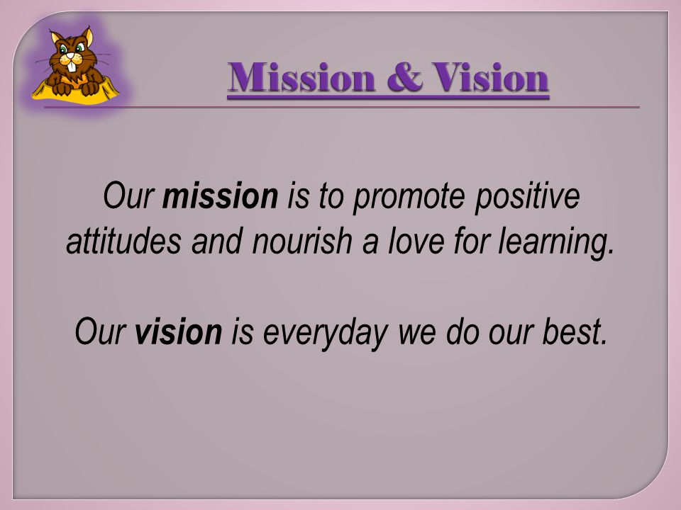 Our mission is to promote positive attitudes and nourish a love for learning.