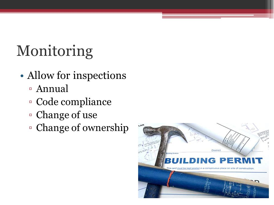 Monitoring Allow for inspections Annual Code compliance Change of use Change of ownership