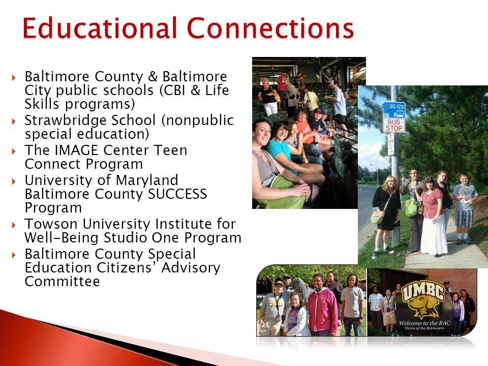 Baltimore County & Baltimore City public schools (CBI & Life Skills programs) Strawbridge School (nonpublic special education) The IMAGE Center Teen C