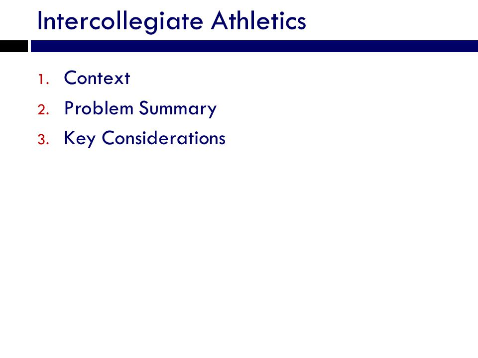 Intercollegiate Athletics 1. Context 2. Problem Summary 3. Key Considerations