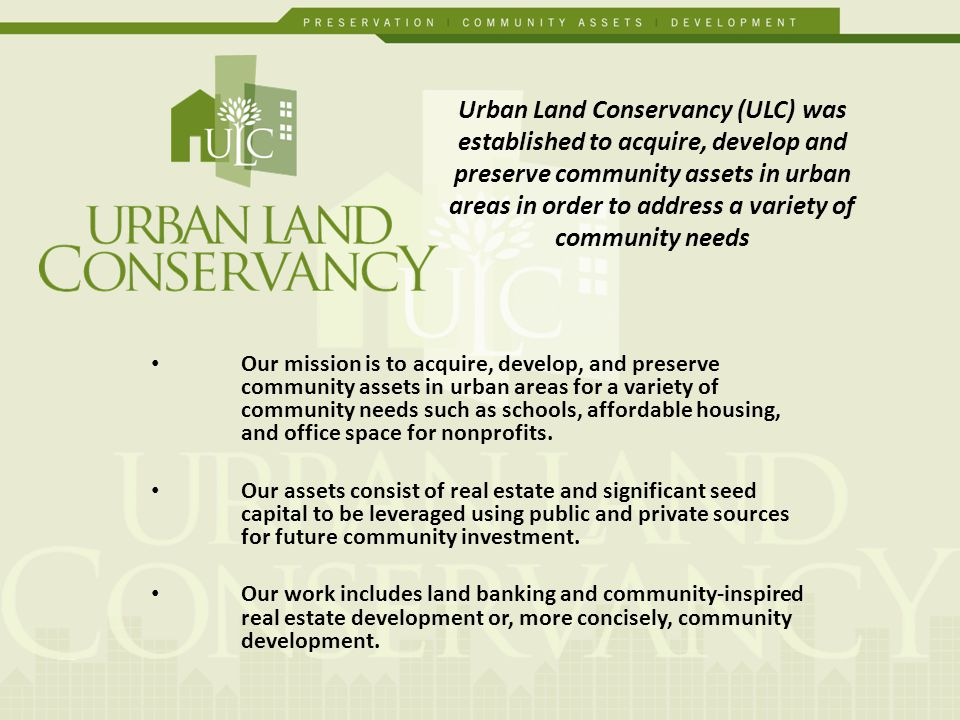 Our mission is to acquire, develop, and preserve community assets in urban areas for a variety of community needs such as schools, affordable housing, and office space for nonprofits.