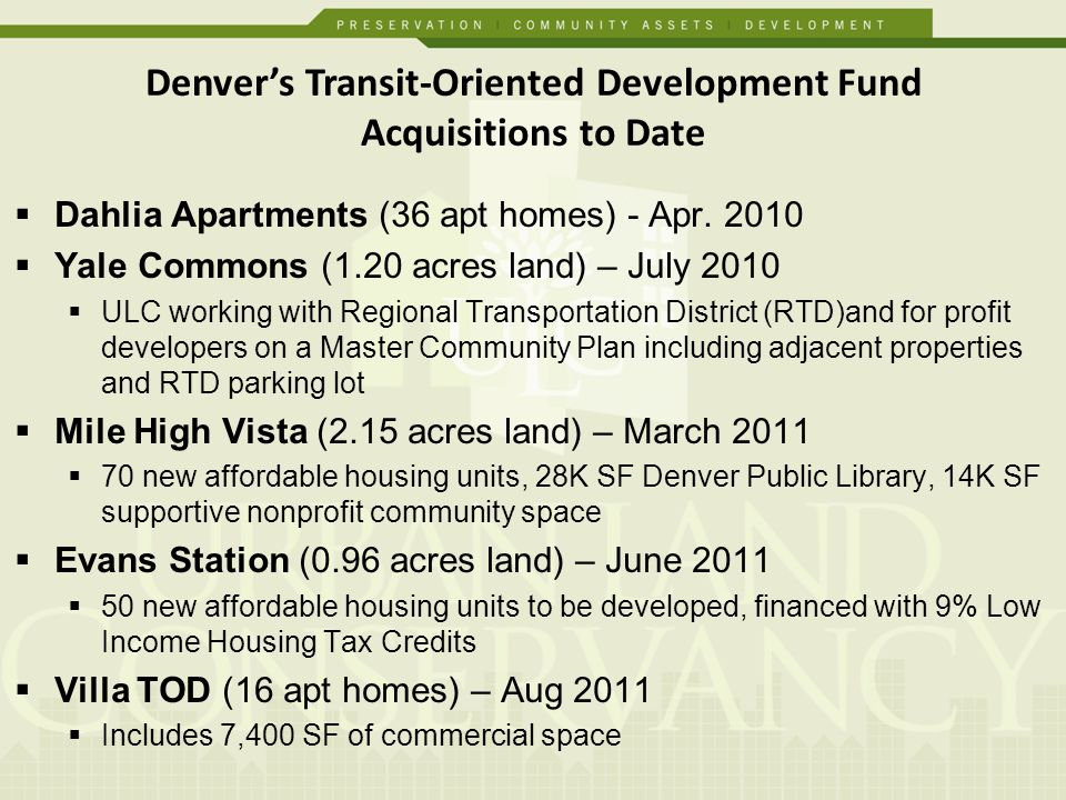 Dahlia Apartments (36 apt homes) - Apr. 2010 Yale Commons (1.20 acres land) – July 2010 ULC working with Regional Transportation District (RTD)and for