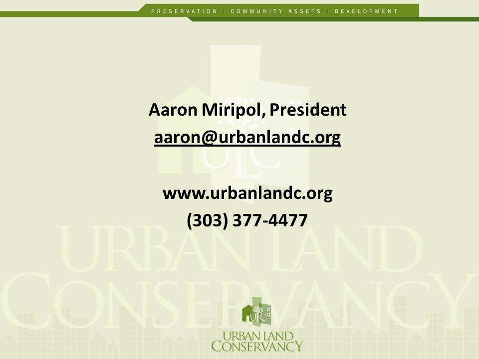 Aaron Miripol, President aaron@urbanlandc.org www.urbanlandc.org (303) 377-4477