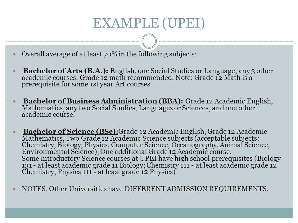 EXAMPLE (UPEI) Overall average of at least 70% in the following subjects: Bachelor of Arts (B.A.): English; one Social Studies or Language; any 3 othe
